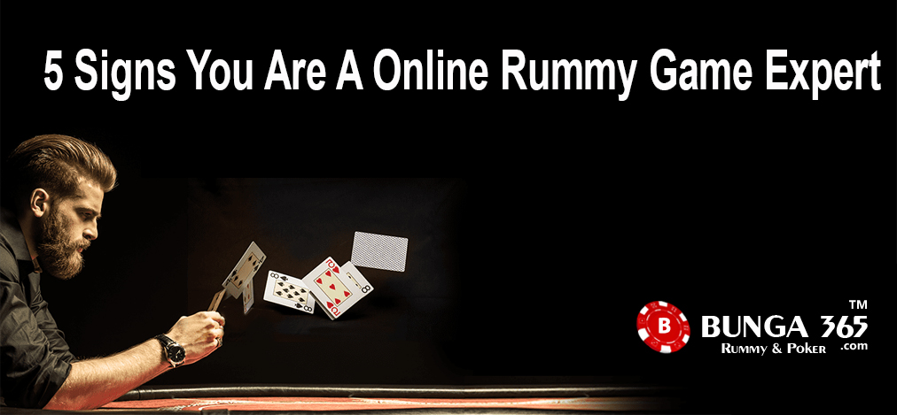 5 SIGNS YOU ARE A ONLINE RUMMY GAME EXPERT
