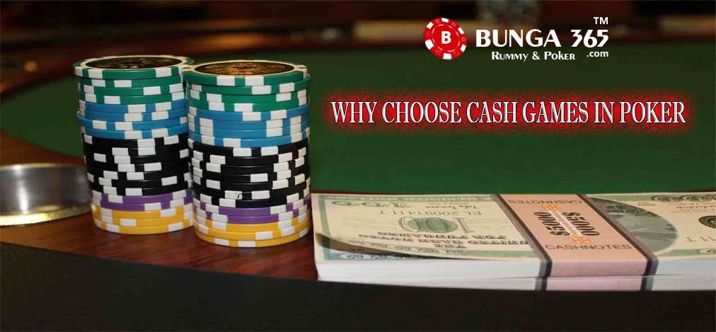 WHY CHOOSE CASH GAMES IN POKER